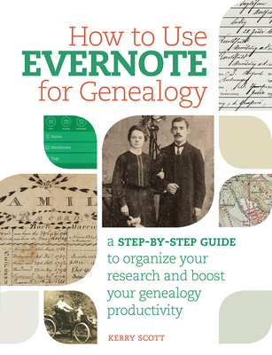 How to Use Evernote for Genealogy: A Step-By-Step Guide to Organize Your Research and Boost Your Genealogy Productivity Cover Image