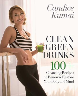 Clean Green Drinks: 100+ Cleansing Recipes to Renew & Restore Your Body and Mind Cover Image
