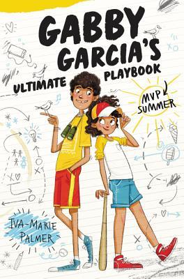 Gabby Garcia's Ultimate Playbook: MVP Summer by Iva Marie Palmer