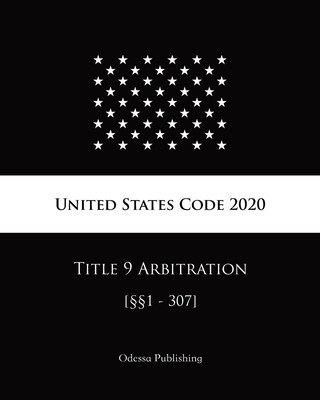 United States Code 2020 Title 9 Arbitration [§§1 - 307] Cover Image