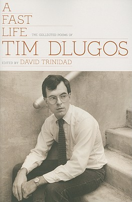 A Fast Life: The Collected Poems of Tim Dlugos Cover Image