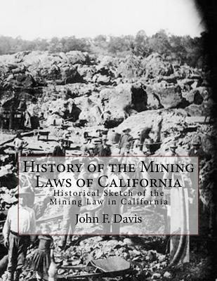 History of the Mining Laws of California: Historical Sketch of the Mining Law in California Cover Image