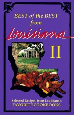 Best of the Best from Louisiana: Selected Recipes from Louisiana's Favorite Cookbooks (Best of the Best from Louisiana II #24) Cover Image