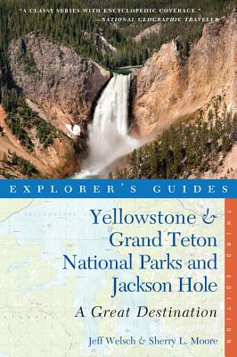 Explorer's Guide Yellowstone & Grand Teton National Parks and Jackson Hole: A Great Destination (Explorer's Great Destinations) Cover Image