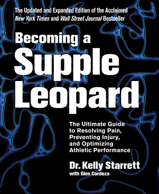 Becoming a Supple Leopard 2nd Edition: The Ultimate Guide to Resolving Pain, Preventing Injury, and Optimizing Athletic Performance Cover Image