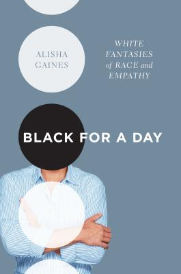 Black for a Day: White Fantasies of Race and Empathy Cover Image