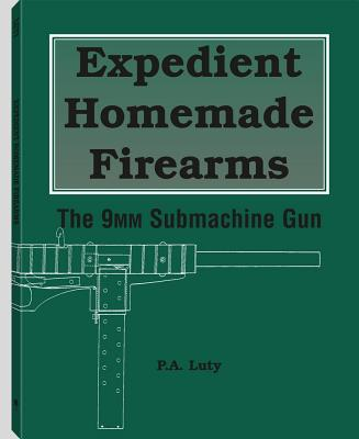 Expedient Homemade Firearms: The 9mm Submachine Gun Cover Image