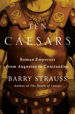 Ten Caesars: Roman Emperors from Augustus to Constantine Cover Image