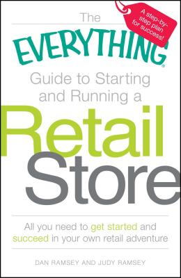 The Everything Guide to Starting and Running a Retail Store: All you need to get started and succeed in your own retail adventure (Everything®) Cover Image