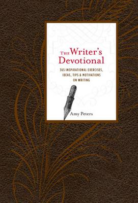 The Writer's Devotional: 365 Inspirational Exercises, Ideas, Tips & Motivations on Writing Cover Image