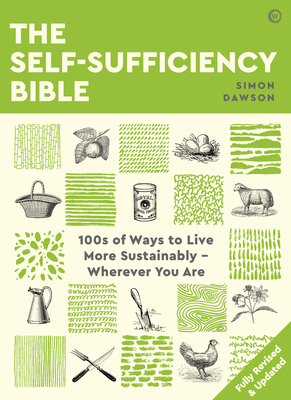 The Self-Sufficiency Bible: 100s of Ways to Live More Sustainably  Wherever You Are Cover Image