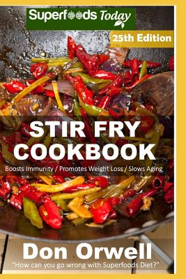Stir Fry Cookbook: Over 260 Quick & Easy Gluten Free Low Cholesterol Whole Foods Recipes full of Antioxidants & Phytochemicals Cover Image