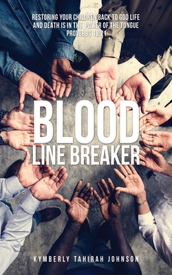 Blood Line Breaker: Restoring your children back to God Life and Death is in the power of the tongue Proverbs 18:21 Cover Image