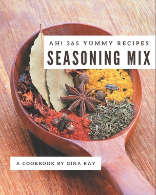 Ah! 365 Yummy Seasoning Mix Recipes: Discover Yummy Seasoning Mix Cookbook NOW! Cover Image