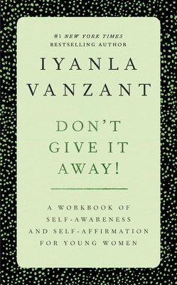 Don't Give It Away!: A Workbook of Self-Awareness and Self-Affirmations for Young Women Cover Image