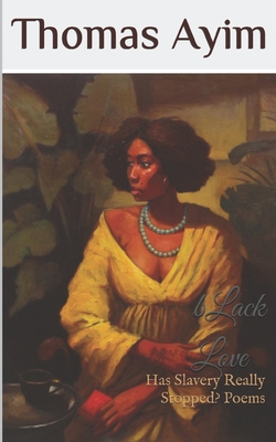 Black Love: Has Slavery Really Stopped? Poems Cover Image