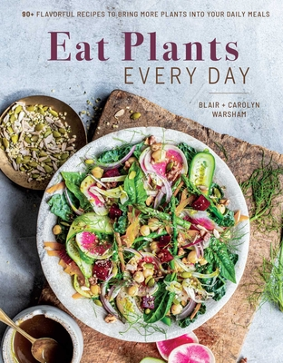 Eat Plants Every Day (Amazing Vegan Cookbook, Delicious Plant-based Recipes): 90+ Flavorful Recipes to Bring More Plants into Your Daily Meals Cover Image