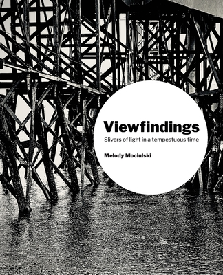 Viewfindings: Slivers of light in a tempestuous time Cover Image