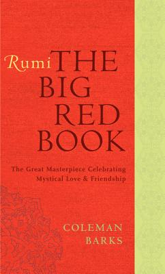 Rumi: The Big Red Book: The Great Masterpiece Celebrating Mystical Love and Friendship Cover Image