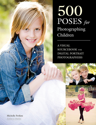 500 Poses for Photographing Children: A Visual Sourcebook for Digital Portrait Photographers Cover Image