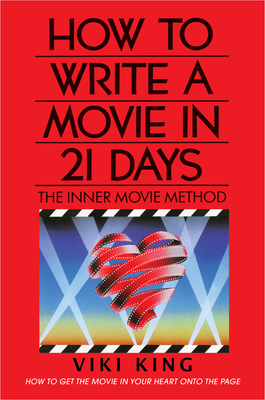 How to Write a Movie in 21 Days (Revised Edition): The Inner Movie Method Cover Image