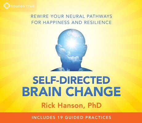 Self-Directed Brain Change: Rewire Your Neural Pathways for Happiness and Resilience Cover Image