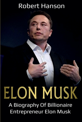 Elon Musk: A Biography of Billionaire Entrepreneur Elon Musk cover