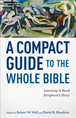 A Compact Guide to the Whole Bible: Learning to Read Scripture's Story Cover Image