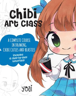 Chibi Art Class: A Complete Course in Drawing Chibi Cuties and Beasties - Includes 19 step-by-step tutorials! Cover Image