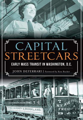 Capital Streetcars: Early Mass Transit in Washington, D.C. Cover Image