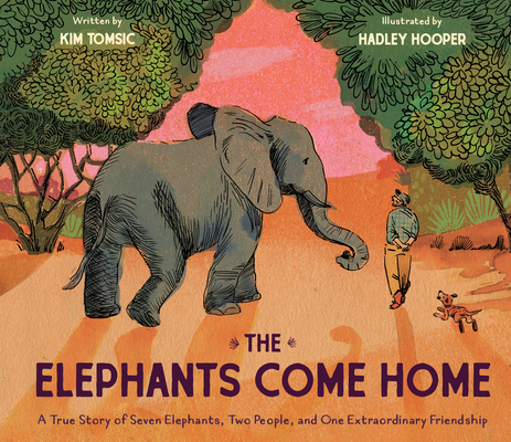 The Elephants Come Home: A True Story of Seven Elephants, Two People, and One Extraordinary Friendship Cover Image