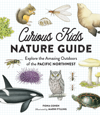 Curious Kids Nature Guide: Explore the Amazing Outdoors of the Pacific Northwest Cover Image