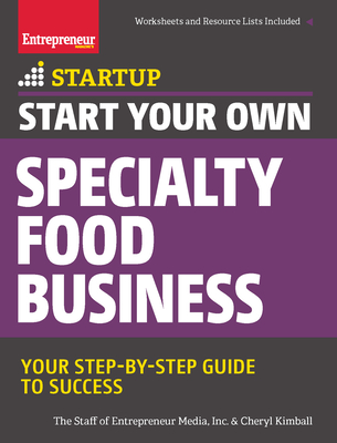 Start Your Own Specialty Food Business: Your Step-By-Step Startup Guide to Success Cover Image