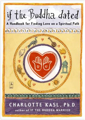 If the Buddha Dated: A Handbook for Finding Love on a Spiritual Path (Compass) Cover Image