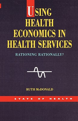 Using Health Economics in Health Services (State of Health Series) Cover Image