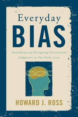 Everyday Bias: Identifying and Navigating Unconscious Judgments in Our Daily Lives Cover Image