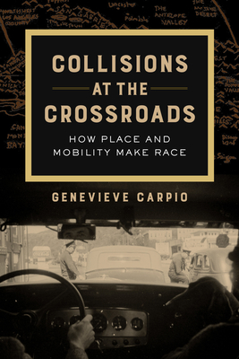 Collisions at the Crossroads: How Place and Mobility Make Race (American Crossroads #53) Cover Image