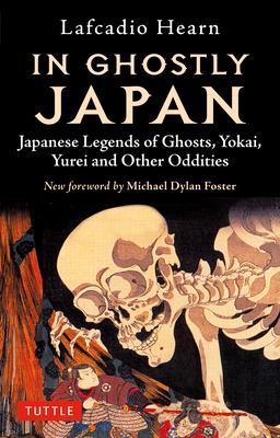 In Ghostly Japan: Japanese Legends of Ghosts, Yokai, Yurei and Other Oddities Cover Image