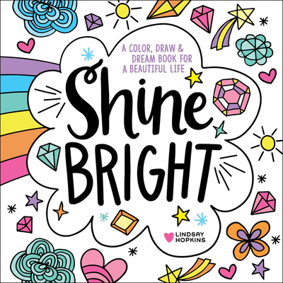 Shine Bright: A Color, Draw & Dream Book for a Beautiful Life Cover Image