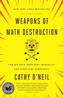 Weapons of Math Destruction: How Big Data Increases Inequality and Threatens Democracy Cover Image