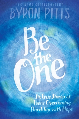 Be the One: Six True Stories of Teens Overcoming Hardship with Hope Cover Image