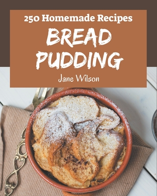250 Homemade Bread Pudding Recipes: Welcome to Bread Pudding Cookbook Cover Image