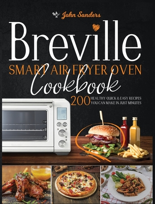 Breville Smart Air Fryer Oven Cookbook: 200 Healthy Quick & Easy Recipes You Can Make in Just Minutes Cover Image