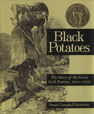 Black Potatoes: The Story of the Great Irish Famine, 1845-1850 cover image