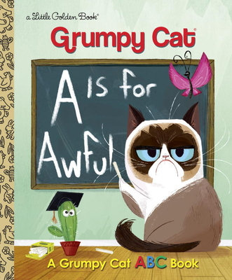 A Is for Awful: A Grumpy Cat ABC Book (Grumpy Cat) (Little Golden Book) Cover Image