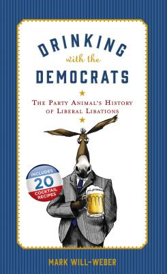 Drinking with the Democrats: The Party Animal's History of Liberal Libations Cover Image