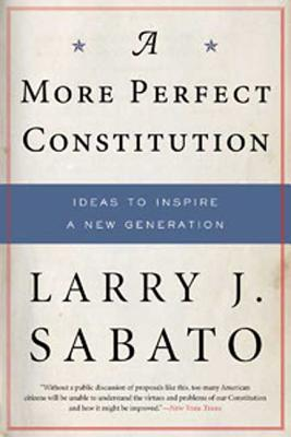 A More Perfect Constitution: Why the Constitution Must Be Revised: Ideas to Inspire a New Generation Cover Image