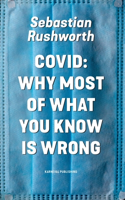 Covid: Why most of what you know is wrong Cover Image