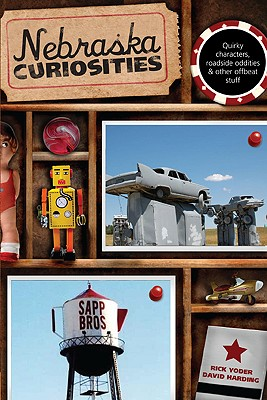 Nebraska Curiosities: Quirky Characters, Roadside Oddities & Other Offbeat Stuff, First Edition Cover Image