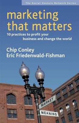 Marketing That Matters: 10 Practices to Profit Your Business and Change the World (Social Venture Network) Cover Image